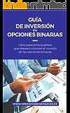 Guía de inversión en Opciones Binarias: Libro para principiantes que desean conocer el mundo de las opciones binarias (Spanish Edition)