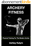 Archery Fitness: Physical Training For The Modern Archer (English Edition)