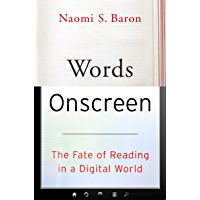 Words Onscreen: The Fate of Reading in a Digital World (English Edition)