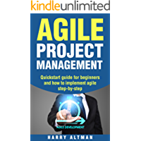 Agile Project Management: Quick-Start Guide For Beginners And How To Implement Agile Step-By-Step (agile development, agile methodology)