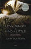 Love Warps the Mind a Little: A Novel
