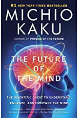 The Future of the Mind: The Scientific Quest to Understand, Enhance, and Empower the Mind Kindle Edition