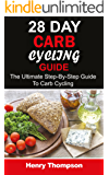28 Day Carb Cycling Plan: The Ultimate Step-by-Step Guide To Rapid Weight Loss, Delicious Recipes and Meal Plans (carbohydrate cycling, carbcycling for women/men/weight loss/health/ketogenic/gains)