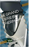 LE GRAND LIVRE DU THERMOMIX: TM31 ou TM5