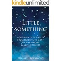 Little Something: A Journey of Miracles from Infertility & IVF to Marathons & Motherhood