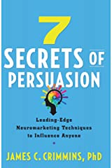 7 Secrets of Persuasion: Leading-Edge Neuromarketing Techniques to Influence Anyone Kindle Edition