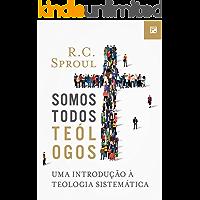 Somos Todos Teólogos: Uma introdução à Teologia Sistemática