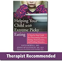 Helping Your Child with Extreme Picky Eating: A Step-by-Step Guide for Overcoming Selective Eating, Food Aversion, and…