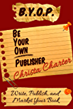 B.Y.O.P.: Be Your Own Publisher