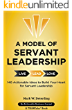 A Model of Servant Leadership: 140 Actionable Ideas to Build Your Heart for Servant Leadership