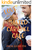 Love at the Salted Caramel Cafe: (an uplifting romance perfect for fall)