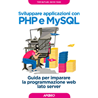 Sviluppare applicazioni con PHP e MySQL: Guida per imparare la programmazione web lato server (Web design Vol. 2)