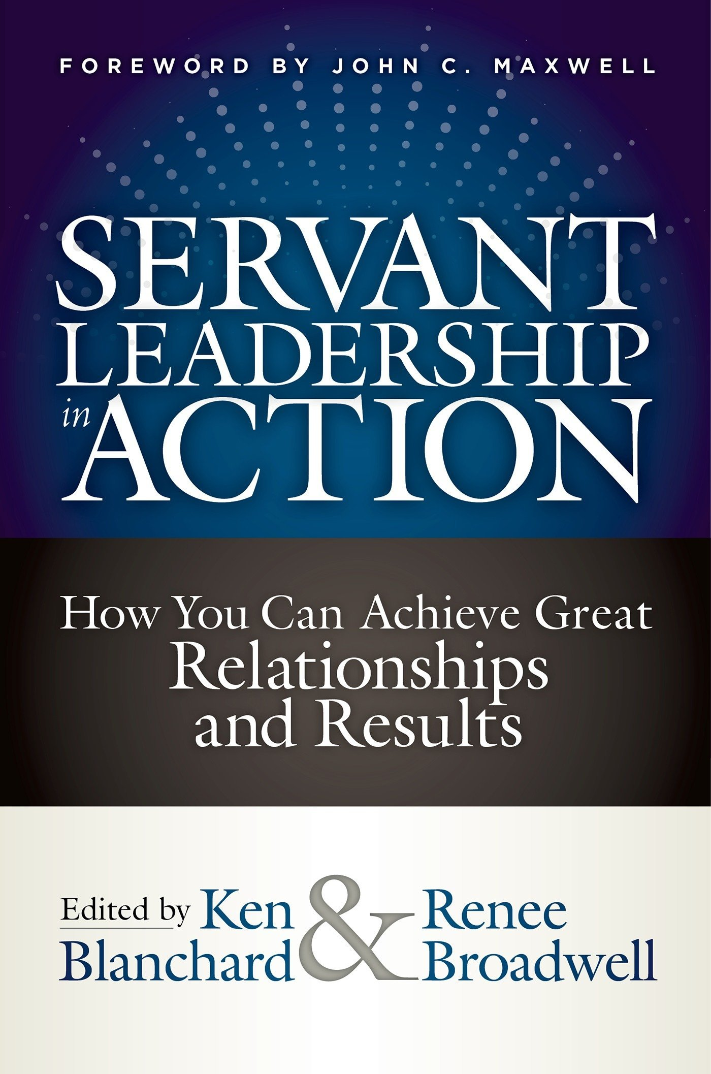 Servant Leadership in Action: How You Can Achieve Great Relationships and  Results: Ken Blanchard, Renee Broadwell: 9781523093960: Amazon.com: Books