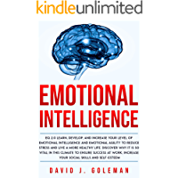 Emotional Intelligence: Develop, and Increase your Level of Emotional Intelligence and Emotional Agility to Ensure Success at Work, and Increase your Self-Esteem. Why it Can Matter More than IQ.