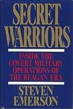 Secret Warriors: Inside the Covert Military Operations of the Reagan Era