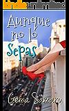 Aunque no lo sepas (Spanish Edition)