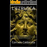 L'ETRUSCA: Una donna insegue la sua vendetta e ritroverà se stessa. La storia di una ciurma di pirati donne che terrorizzerà i mari.