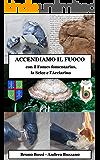 Accendiamo il Fuoco: con il Fomes fomentarius, la Selce e l'Acciarino (Manuali di Tecniche Medioevali Vol. 1)