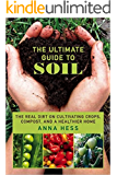 The Ultimate Guide to Soil: The Real Dirt on Cultivating Crops, Compost, and a Healthier Home (Permaculture Gardener…