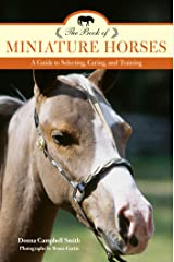 Book of Miniature Horses: A Guide to Selecting, Caring, and Training Kindle Edition