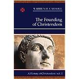 The Founding of Christendom: A History of Christendom (vol. 1)