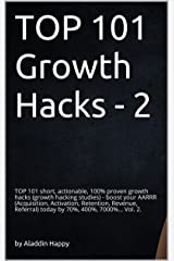 TOP 101 growth hacks - 2: The best new growth hacking ideas that INSPIRE you to put them into practice right away Kindle Edition