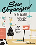 Sew Organized for the Busy Girl: • Tips to Make the Most of Your Time & Space  • 23 Quick & Clever Sewing Projects You'll Love