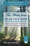 The Walk from Fear to Faith: Trusting God with Your Fears (A Study of Old Testament Women) (Graceful Beginnings Series for New-to-the-Bible Christians) (Volume 5)