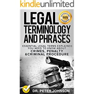 Legal Terminology And Phrases: Essential Legal Terms Explained You Need To Know About Crimes, Penalty And Criminal…