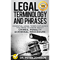 Legal Terminology And Phrases: Essential Legal Terms Explained You Need To Know About Crimes, Penalty And Criminal Procedure (English Edition)