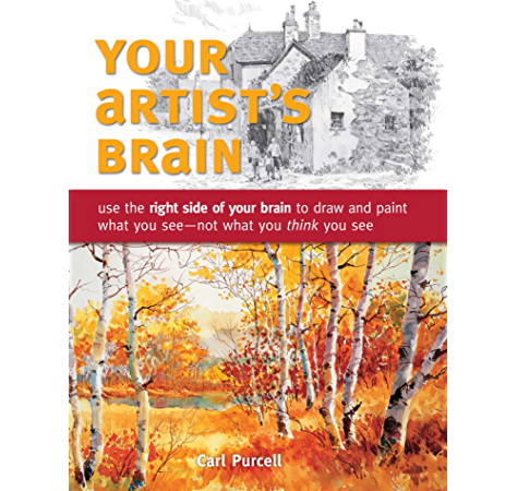 Your Artist S Brain Use The Right Side Of Your Brain To Draw And Paint What You See Not What You T Hink You See Kindle Edition By Purcell Carl Arts