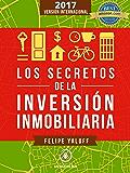 Los Secretos de la Inversión Inmobiliaria: El Camino Hacia La Libertad Financiera (Versión Internacional 2017)