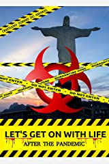 Let's get on with life: After the Pandemic Kindle Edition