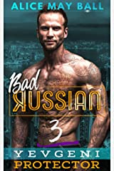 Yevgeni Protector: An Over The Top Alpha Protective older man younger woman insta-love romance (Bad Russian Book 3) Kindle Edition