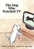 The Dog Who Watched TV (Creature Teachers - early readers Book 4) (English Edition)