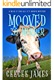Mooved to Murder: A Milk It For All It's Worth Mystery (A Chelsea Lawson Cozy Mystery Book 1)