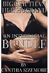 Bigger than her Husband: An Interracial Bundle Kindle Edition
