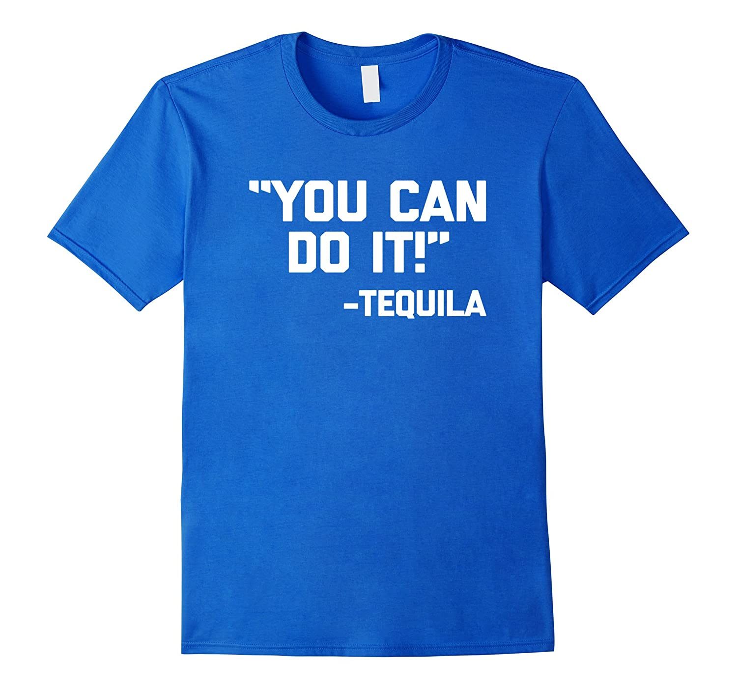 You Can Do It -Tequila T-Shirt funny saying sarcastic tee-CD