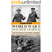 World War 1: Soldier Stories: The Untold Soldier Stories on the Battlefields of WWI (World War I, WWI, World War One, Great War, First World War, Soldier Stories)