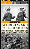 World War 1: Soldier Stories: The Untold Soldier Stories on the Battlefields of WWI (World War I, WWI, World War One, Great War, First World War, Soldier Stories)