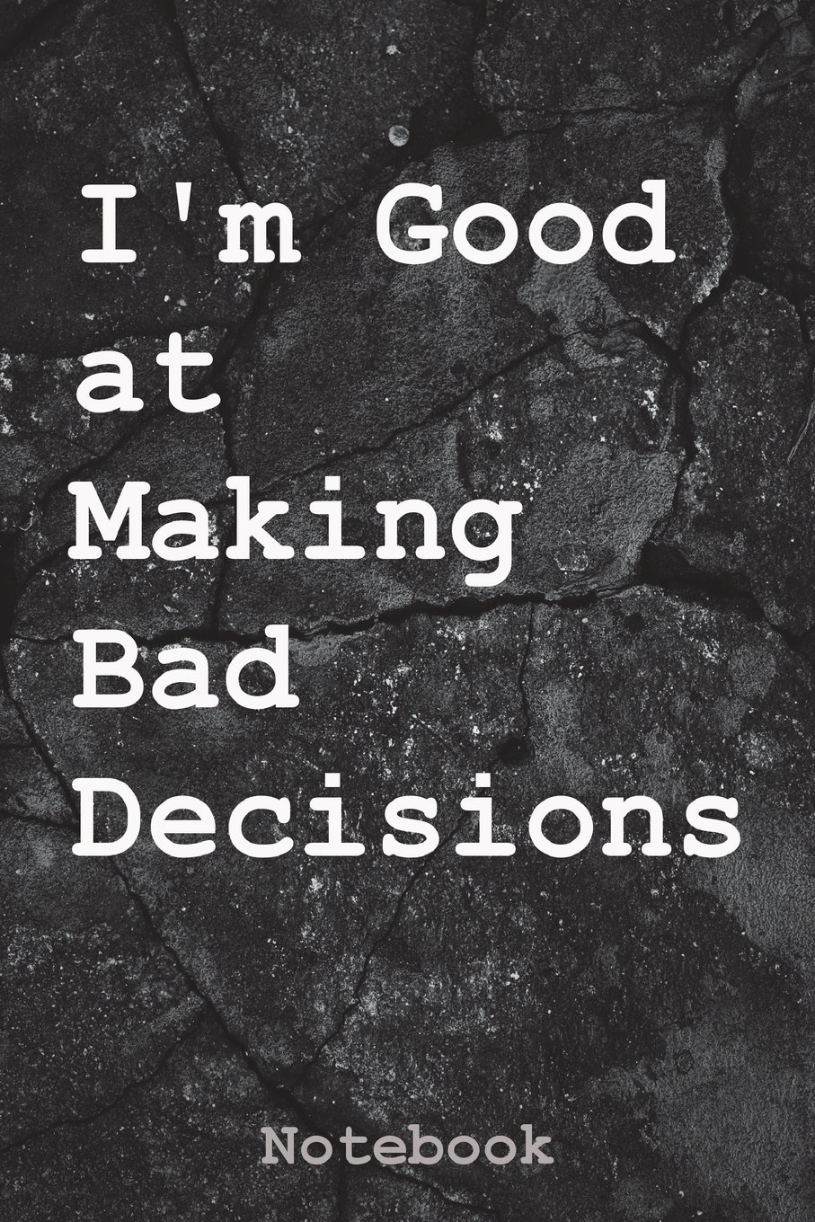 I'm Good at Making Bad Decisions: Notebook (6x9 Funny Journal) (Volume 15) PDF