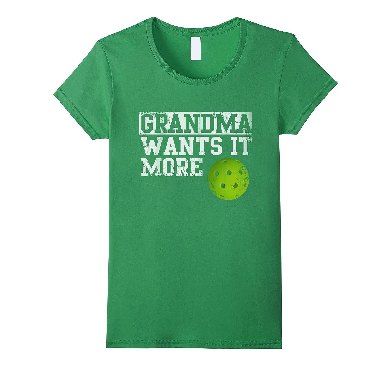 Pickleball Grandma Wants It More Shirt