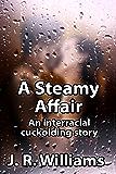 A Steamy Affair: An Interracial Cuckolding Story
