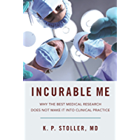Incurable Me: Why the Best Medical Research Does Not Make It into Clinical Practice (English Edition)