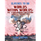 Worlds Within Worlds: The Story of Nuclear Energy, Complete Volume 1,2,3 (Classics To Go)