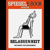 Gelassenheit - Die Kunst der Seelenruhe: Ein SPIEGEL E-Book (German Edition)