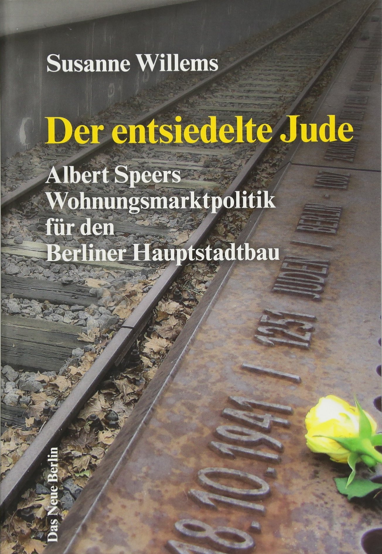 Der entsiedelte Jude: Albert Speers Wohnungsmarktpolitik für den Berliner Hauptstadtbau