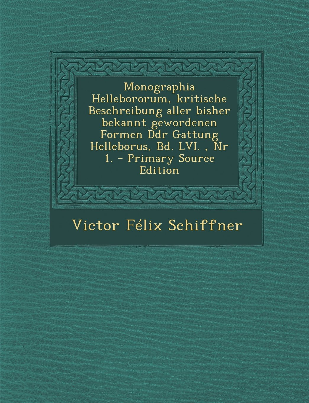 Read Online Monographia Hellebororum, Kritische Beschreibung Aller Bisher Bekannt Gewordenen Formen Ddr Gattung Helleborus, Bd. LVI., NR 1. - Primary Source Editi (German Edition) pdf epub