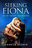 Seeking Fiona (Delta Force Guardians Book 5)