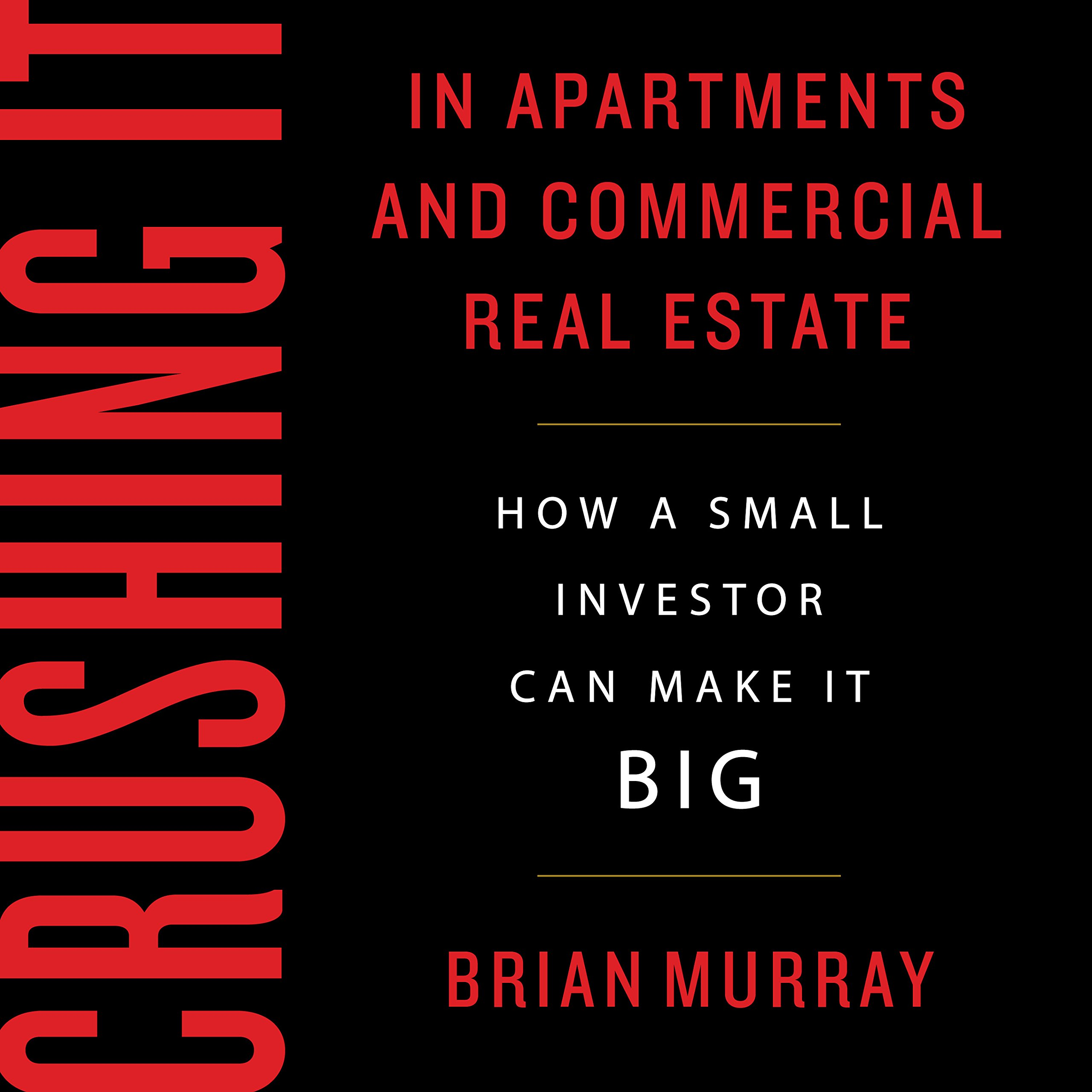 Crushing It in Apartments and Commercial Real Estate: How a Small Investor Can Make It Big